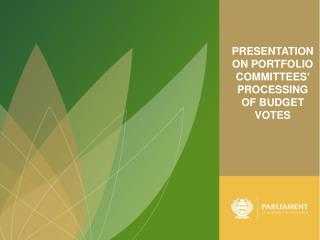PRESENTATION ON PORTFOLIO COMMITTEES '  PROCESSING OF BUDGET VOTES