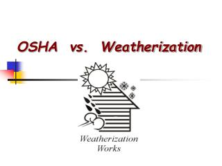 OSHA  vs.  Weatherization