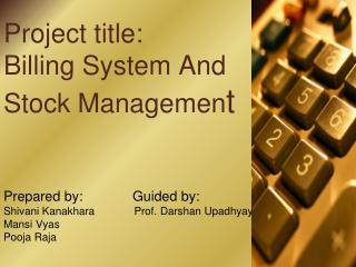 Project title: Billing System And Stock Managemen t