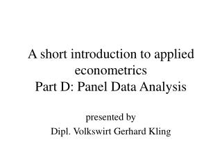 A short introduction to applied econometrics Part D: Panel Data Analysis