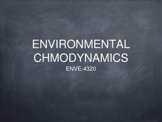 ENVIRONMENTAL CHMODYNAMICS