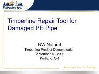 Timberline Repair Tool for Damaged PE Pipe