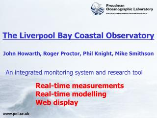 The Live rpo ol Bay Coastal Observatory John Howarth, Roger Proctor, Phil Knight, Mike Smithson