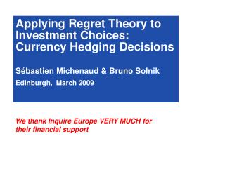 Applying Regret Theory to Investment Choices: Currency Hedging Decisions Sébastien Michenaud & Bruno Solnik Edinburg