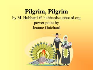 Pilgrim, Pilgrim by M. Hubbard @ hubbardscupboard power point by Jeanne Guichard