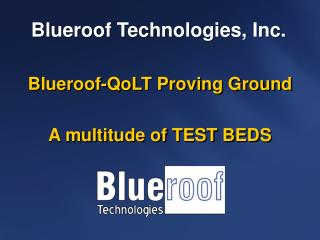 Blueroof-QoLT Proving Ground A multitude of TEST BEDS