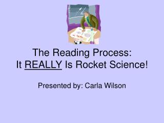The Reading Process:  It  REALLY  Is Rocket Science!