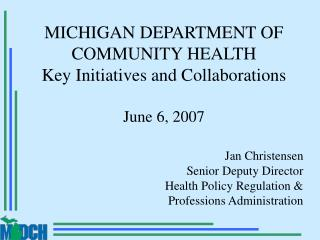 MICHIGAN DEPARTMENT OF COMMUNITY HEALTH Key Initiatives and Collaborations June 6, 2007