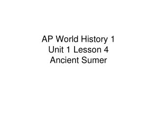 AP World History 1 Unit 1 Lesson 4 Ancient Sumer