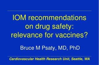 IOM recommendations on drug safety:  relevance for vaccines?