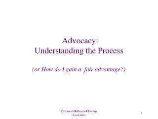 Advocacy: Understanding the Process (or How do I gain a  fair advantage?)