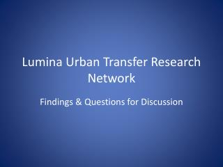 Lumina Urban Transfer Research Network