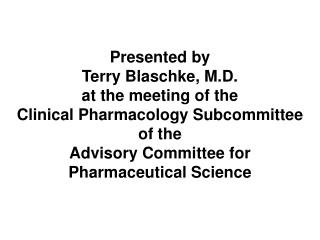 Presented by  Terry Blaschke, M.D. at the meeting of the Clinical Pharmacology Subcommittee  of the  Advisory Committee
