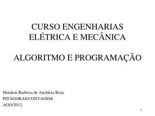 CURSO ENGENHARIAS ELÉTRICA E MECÂNICA  ALGORITMO E PROGRAMAÇÃO