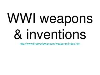 WWI weapons & inventions firstworldwar/weaponry/index.htm