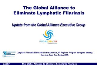 The Global Alliance to  Eliminate Lymphatic Filariasis