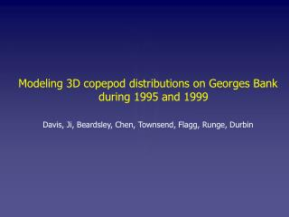 Modeling 3D copepod distributions on Georges Bank during 1995 and 1999