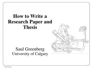 How to Write a Research Paper and Thesis Saul Greenberg University of Calgary