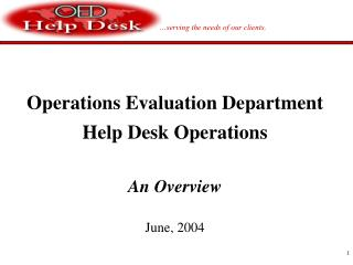 Operations Evaluation Department Help Desk Operations An Overview June, 2004