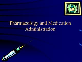 Pharmacology and Medication Administration