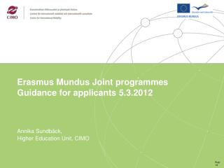 Erasmus Mundus Joint  programmes Guidance for applicants 5.3.2012 Annika  Sundbäck ,