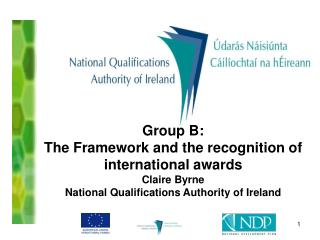 Group B:  The Framework and the recognition of international awards Claire Byrne