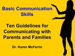 Basic Communication Skills   Ten Guidelines for Communicating with Parents and Families  Dr. Karen McFerrin