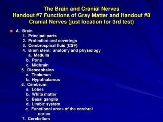 The Brain and Cranial Nerves Handout #7 Functions of Gray Matter and Handout #8 Cranial Nerves (just location for 3rd te