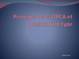 Principes de la DPCA et prescription type