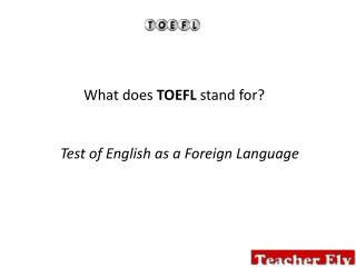 What does  TOEFL  stand for?