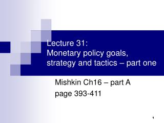 Lecture 31: Monetary policy goals, strategy and tactics – part one