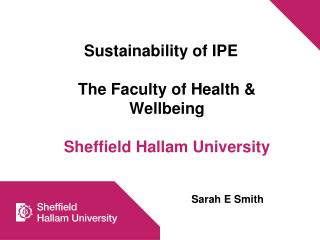 Sustainability of IPE The Faculty of Health & Wellbeing Sheffield Hallam University