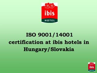 ISO 9001/14001 certification at ibis hotels in Hungary/Slovakia