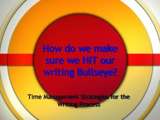 How do we make sure we HIT our writing Bullseye?