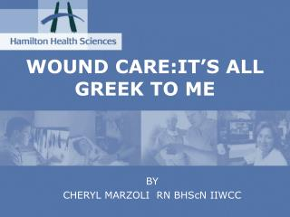 WOUND CARE:IT'S ALL GREEK TO ME