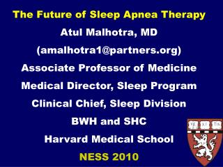 The Future of Sleep Apnea Therapy  Atul Malhotra, MD (amalhotra1@partners)