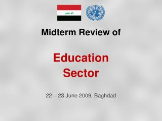 Midterm Review of  Education  Sector 22 – 23 June 2009, Baghdad