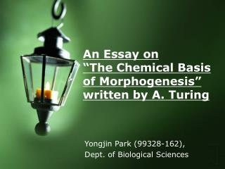 "An Essay on  ""The Chemical Basis of Morphogenesis""  written by A. Turing"