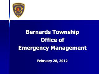 Bernards Township Office of Emergency Management February 28, 2012
