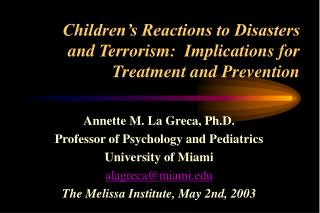 Children's Reactions to Disasters  and Terrorism:  Implications for Treatment and Prevention