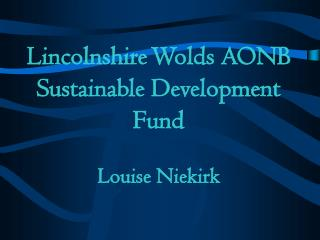 Lincolnshire Wolds AONB  Sustainable Development Fund Louise Niekirk