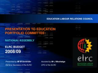 PRESENTATION TO EDUCATION  PORTFOLIO COMMITTEE: NATIONAL ASSEMBLY ELRC BUDGET