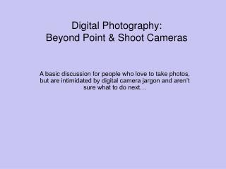 Digital Photography: Beyond Point & Shoot Cameras