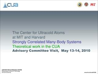 The Center for Ultracold Atoms at MIT and Harvard Strongly Correlated Many-Body Systems Theoretical work in the CUA Advi