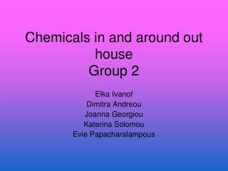 Chemicals in and around out house Group 2