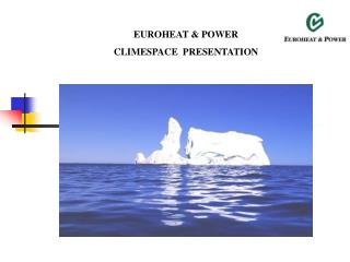 EUROHEAT & POWER  CLIMESPACE  PRESENTATION
