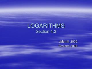 LOGARITHMS Section 4.2