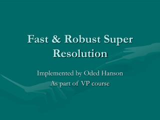 Fast & Robust Super Resolution