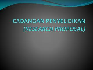 CADANGAN PENYELIDIKAN  (RESEARCH PROPOSAL)