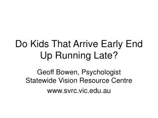 Do Kids That Arrive Early End Up Running Late?